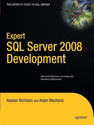 Expert SQL Server 2008 Development By Aitchison, Alastair/ Machanic, Adam
